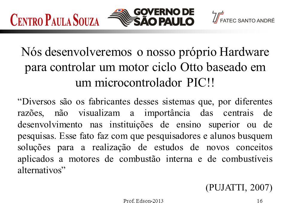 Prof. Edson-201316 Nós desenvolveremos o nosso próprio Hardware para controlar um motor ciclo Otto baseado em um microcontrolador PIC!! Diversos são o