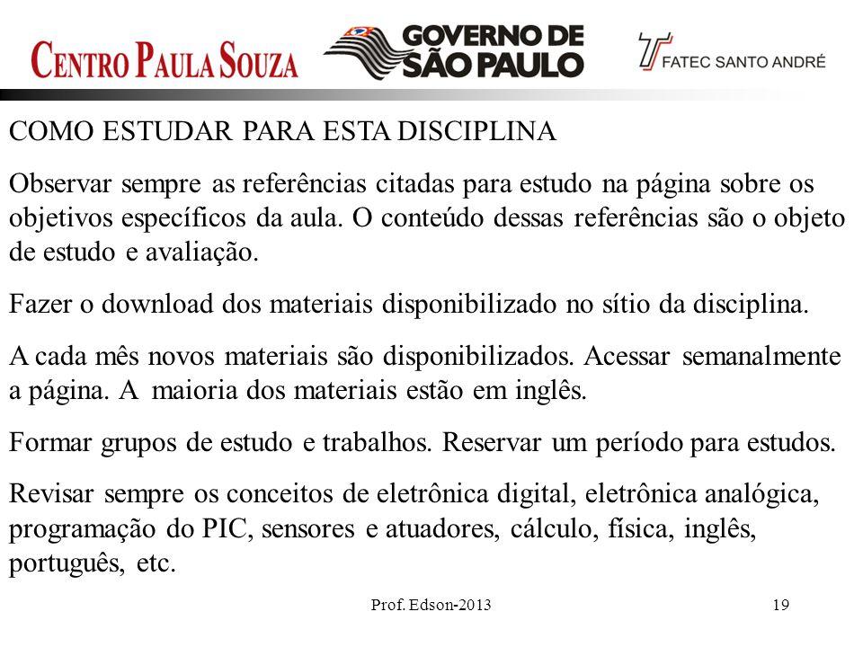 Prof. Edson-201319 COMO ESTUDAR PARA ESTA DISCIPLINA Observar sempre as referências citadas para estudo na página sobre os objetivos específicos da au