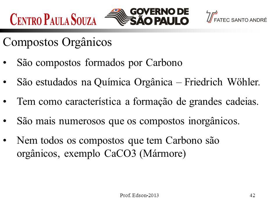 Prof. Edson-201342 Compostos Orgânicos São compostos formados por Carbono São estudados na Química Orgânica – Friedrich Wöhler. Tem como característic