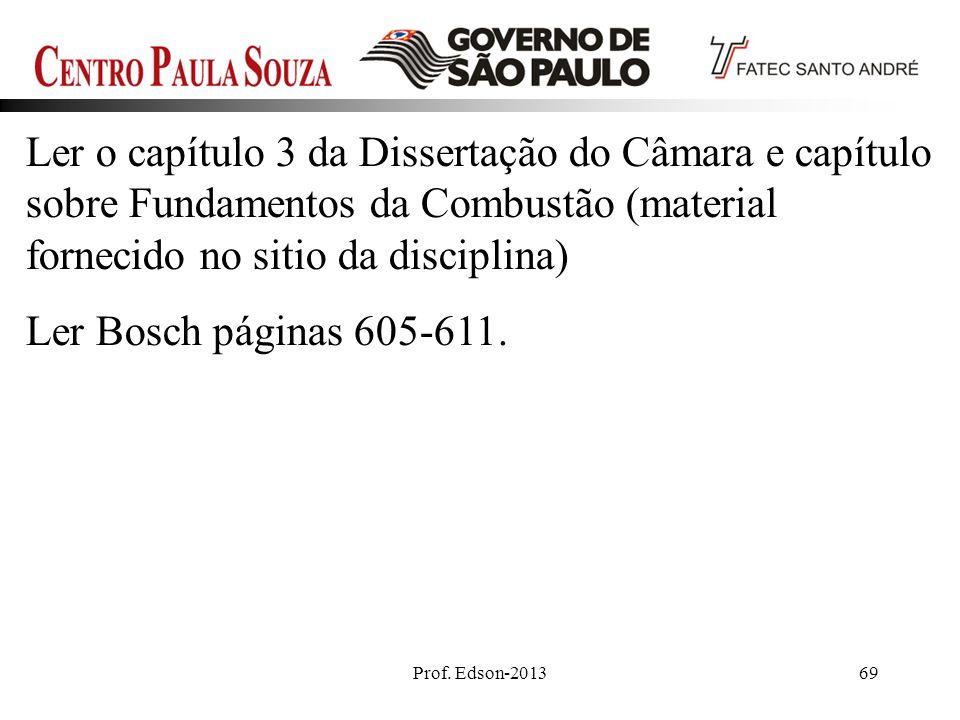 Prof. Edson-201369 Ler o capítulo 3 da Dissertação do Câmara e capítulo sobre Fundamentos da Combustão (material fornecido no sitio da disciplina) Ler