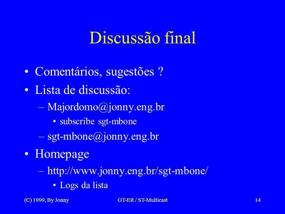 (C) 1999, By JonnyGT-ER / ST-Multicast14 Discussão final Comentários, sugestões .