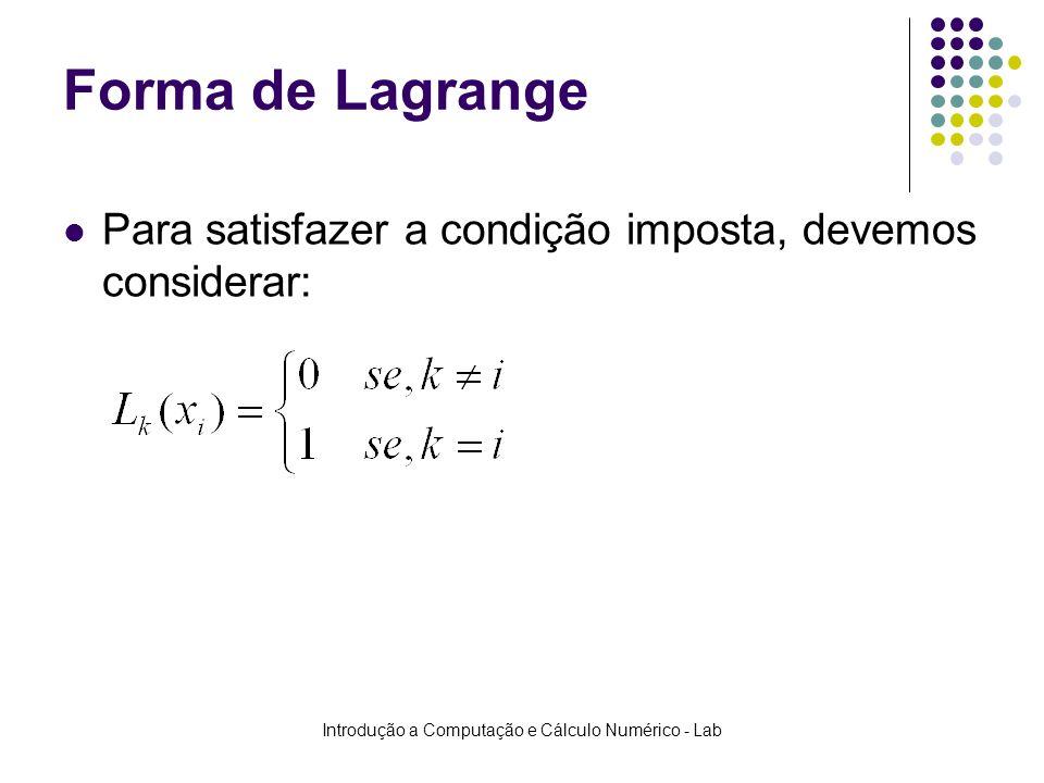 Introdução a Computação e Cálculo Numérico - Lab Forma de Lagrange Para satisfazer a condição imposta, devemos considerar: