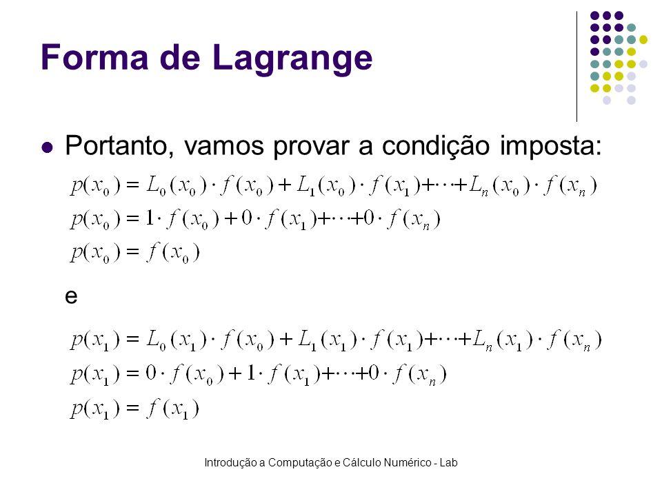 Introdução a Computação e Cálculo Numérico - Lab Forma de Lagrange Portanto, vamos provar a condição imposta: e