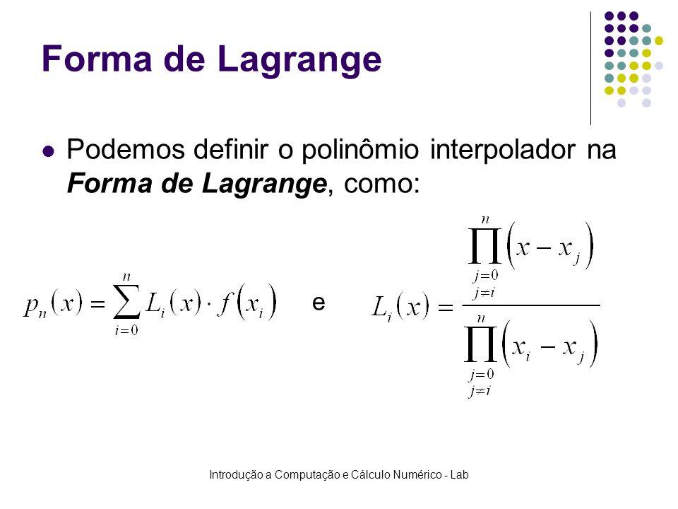 Introdução a Computação e Cálculo Numérico - Lab Forma de Lagrange Podemos definir o polinômio interpolador na Forma de Lagrange, como: e