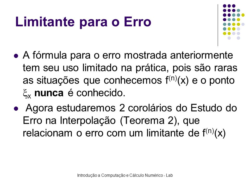 Introdução a Computação e Cálculo Numérico - Lab Limitante para o Erro A fórmula para o erro mostrada anteriormente tem seu uso limitado na prática, p