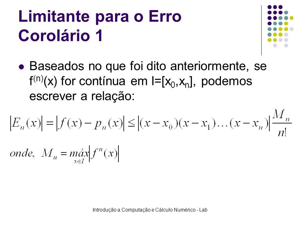 Introdução a Computação e Cálculo Numérico - Lab Limitante para o Erro Corolário 1 Baseados no que foi dito anteriormente, se f (n) (x) for contínua e