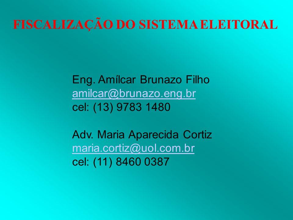 FISCALIZAÇÃO DO SISTEMA ELEITORAL Eng. Amílcar Brunazo Filho amilcar@brunazo.eng.br cel: (13) 9783 1480 Adv. Maria Aparecida Cortiz maria.cortiz@uol.c