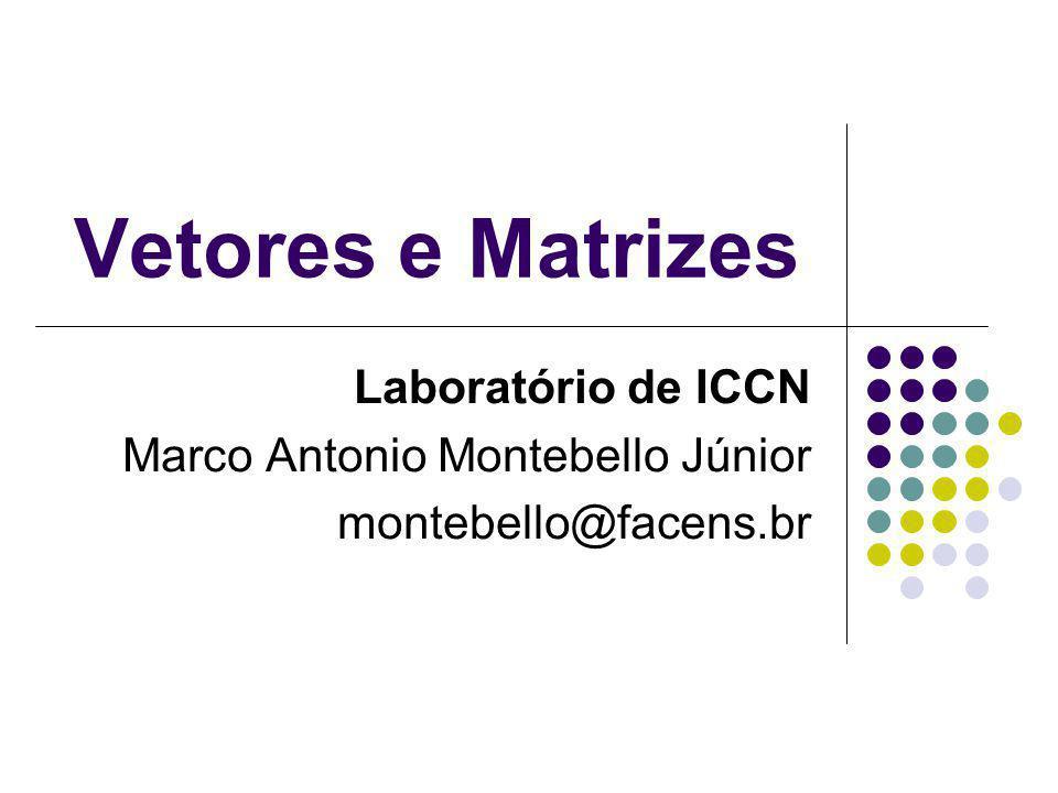 Vetores e Matrizes Laboratório de ICCN Marco Antonio Montebello Júnior montebello@facens.br