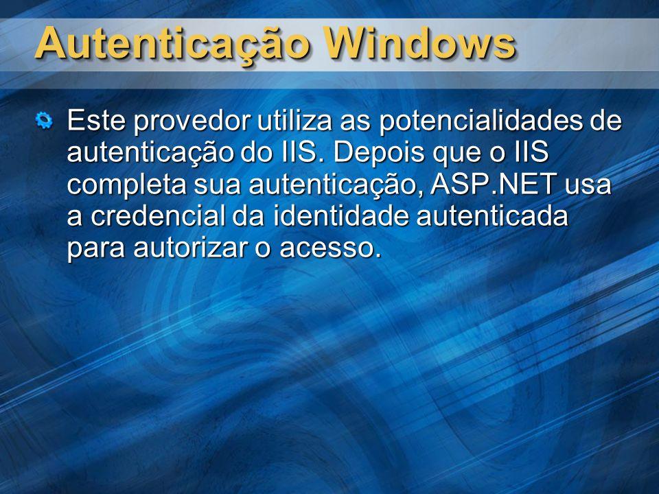 Autenticação Windows Este provedor utiliza as potencialidades de autenticação do IIS.