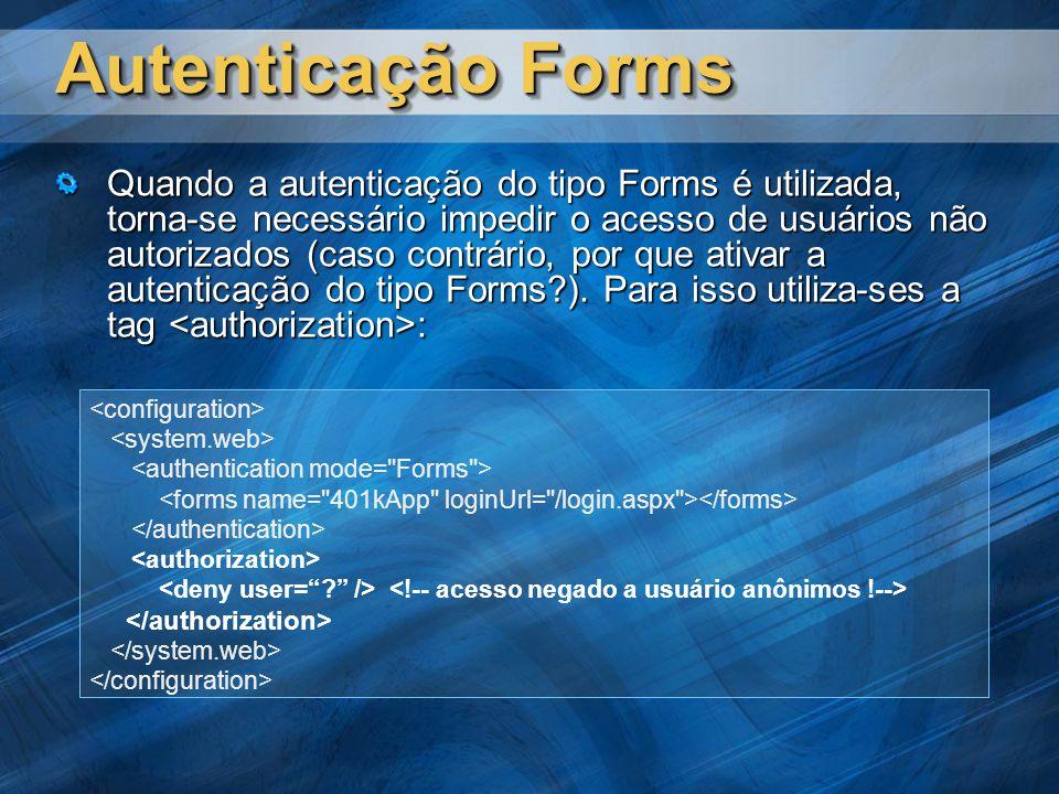 Autenticação Forms Quando a autenticação do tipo Forms é utilizada, torna-se necessário impedir o acesso de usuários não autorizados (caso contrário, por que ativar a autenticação do tipo Forms?).