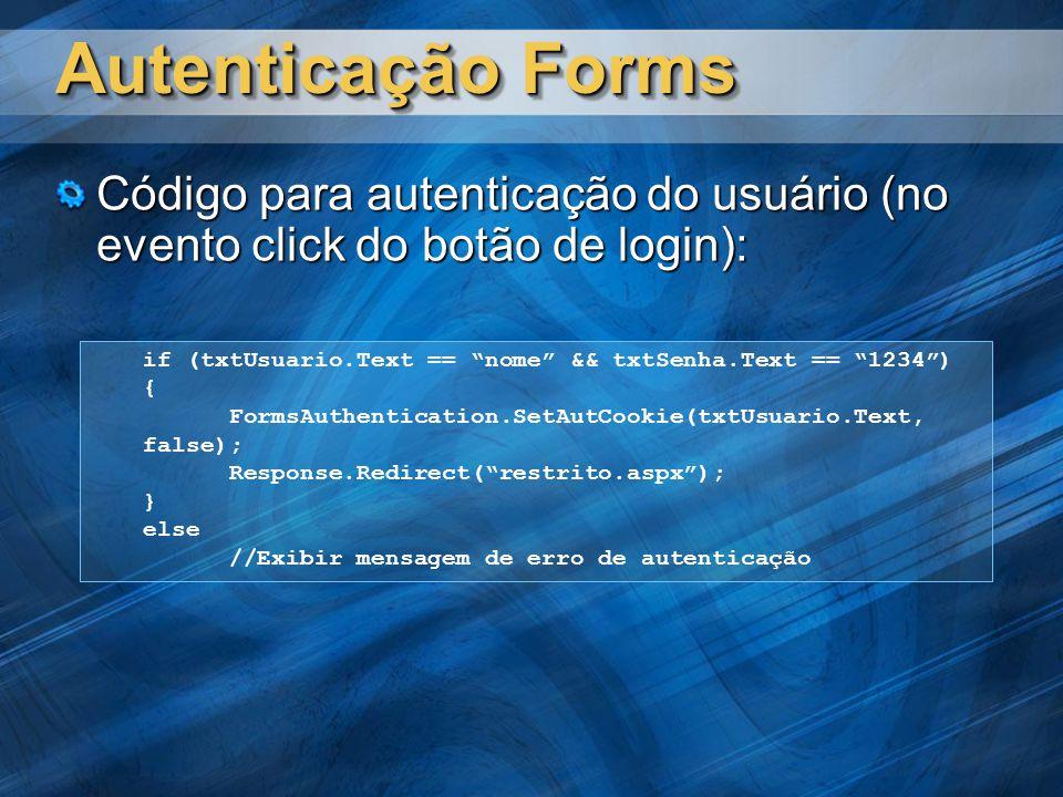 Autenticação Forms Código para autenticação do usuário (no evento click do botão de login): if (txtUsuario.Text == nome && txtSenha.Text == 1234) { FormsAuthentication.SetAutCookie(txtUsuario.Text, false); Response.Redirect(restrito.aspx); } else //Exibir mensagem de erro de autenticação