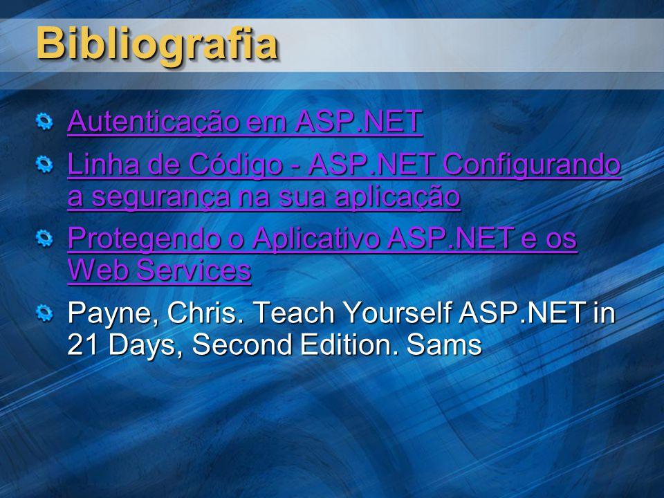 BibliografiaBibliografia Autenticação em ASP.NET Autenticação em ASP.NET Linha de Código - ASP.NET Configurando a segurança na sua aplicação Linha de Código - ASP.NET Configurando a segurança na sua aplicação Protegendo o Aplicativo ASP.NET e os Web Services Protegendo o Aplicativo ASP.NET e os Web Services Payne, Chris.