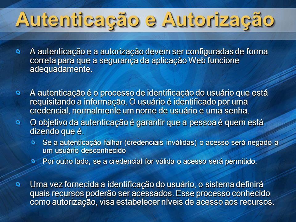 Autenticação e Autorização A autenticação e a autorização devem ser configuradas de forma correta para que a segurança da aplicação Web funcione adequadamente.