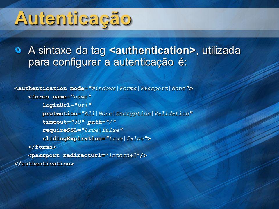 AutenticaçãoAutenticação A sintaxe da tag, utilizada para configurar a autenticação é: <forms name= name loginUrl= url protection= All|None|Encryption|Validation timeout= 30 path= / requireSSL= true|false slidingExpiration= true|false > </forms> </authentication>
