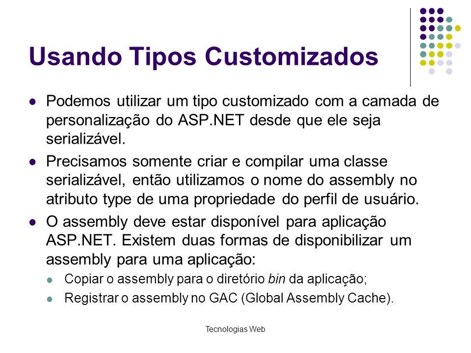 Tecnologias Web Usando Tipos Customizados Podemos utilizar um tipo customizado com a camada de personalização do ASP.NET desde que ele seja serializáv