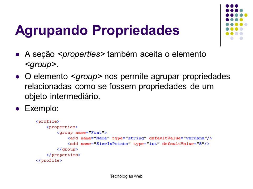 Tecnologias Web Agrupando Propriedades A seção também aceita o elemento. O elemento nos permite agrupar propriedades relacionadas como se fossem propr