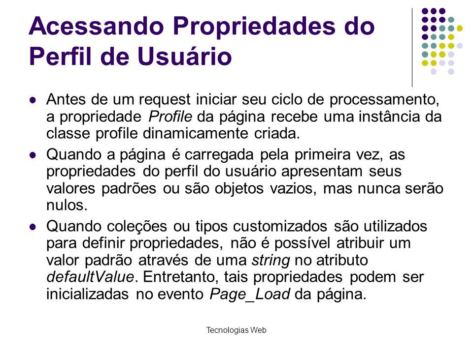 Tecnologias Web Acessando Propriedades do Perfil de Usuário Antes de um request iniciar seu ciclo de processamento, a propriedade Profile da página re