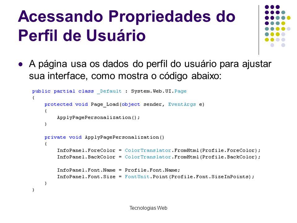 Tecnologias Web Acessando Propriedades do Perfil de Usuário A página usa os dados do perfil do usuário para ajustar sua interface, como mostra o códig