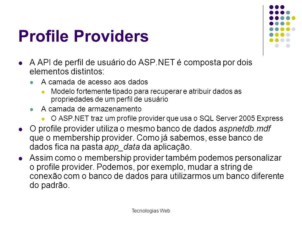 Tecnologias Web Profile Providers A API de perfil de usuário do ASP.NET é composta por dois elementos distintos: A camada de acesso aos dados Modelo f