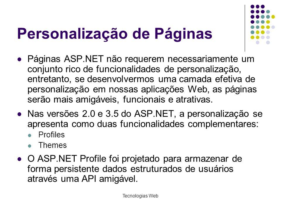 Tecnologias Web Personalização de Páginas Páginas ASP.NET não requerem necessariamente um conjunto rico de funcionalidades de personalização, entretan