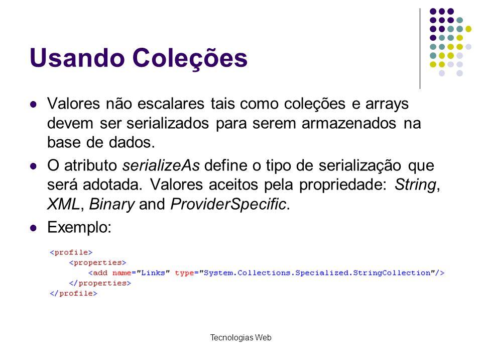 Tecnologias Web Usando Coleções Valores não escalares tais como coleções e arrays devem ser serializados para serem armazenados na base de dados. O at