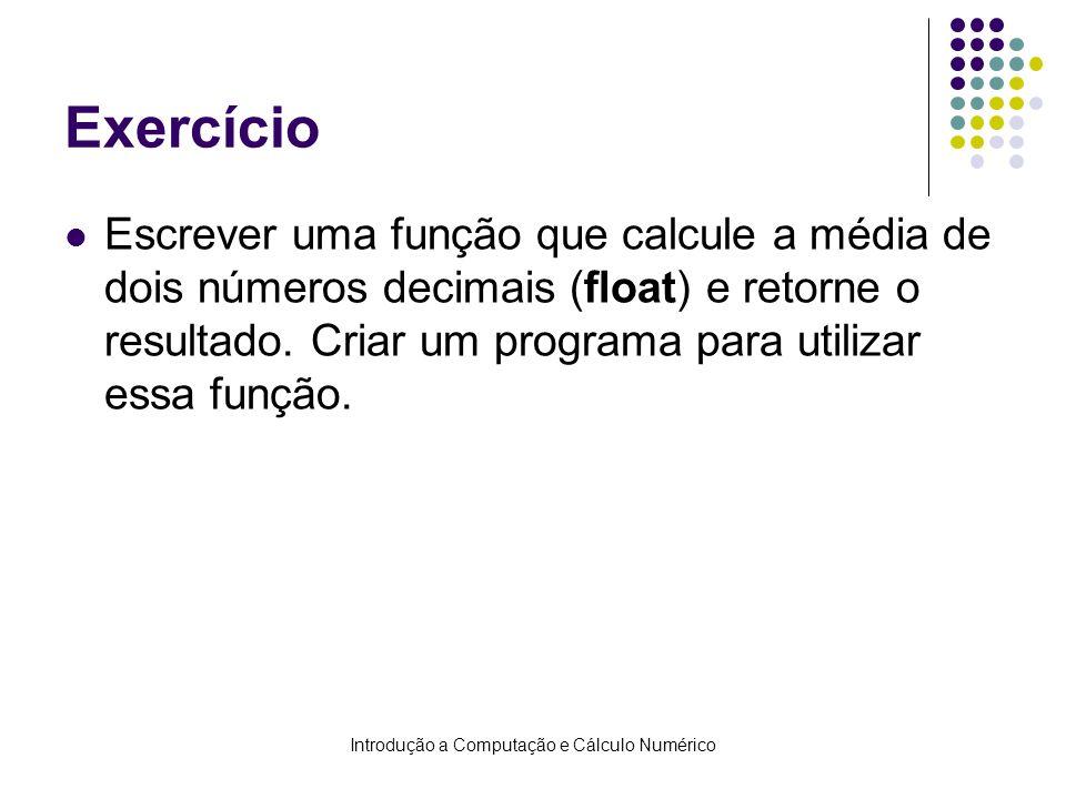 Introdução a Computação e Cálculo Numérico Exercício Escrever uma função que calcule a média de dois números decimais (float) e retorne o resultado. C