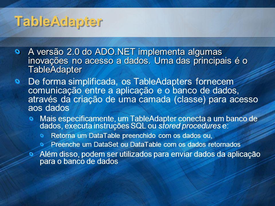 TableAdapter A versão 2.0 do ADO.NET implementa algumas inovações no acesso a dados.