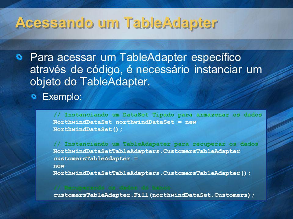 Acessando um TableAdapter Para acessar um TableAdapter específico através de código, é necessário instanciar um objeto do TableAdapter.