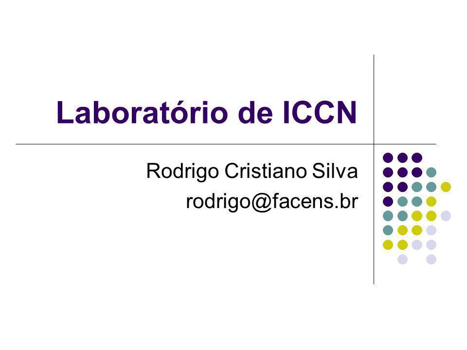 Laboratório de ICCN Rodrigo Cristiano Silva rodrigo@facens.br