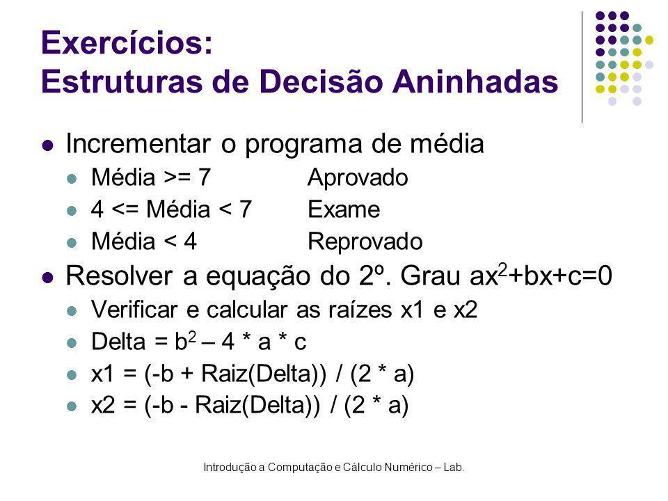 Introdução a Computação e Cálculo Numérico – Lab. Exercícios: Estruturas de Decisão Aninhadas Incrementar o programa de média Média >= 7Aprovado 4 <=
