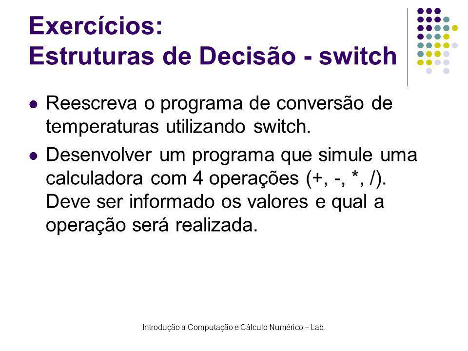 Introdução a Computação e Cálculo Numérico – Lab. Exercícios: Estruturas de Decisão - switch Reescreva o programa de conversão de temperaturas utiliza