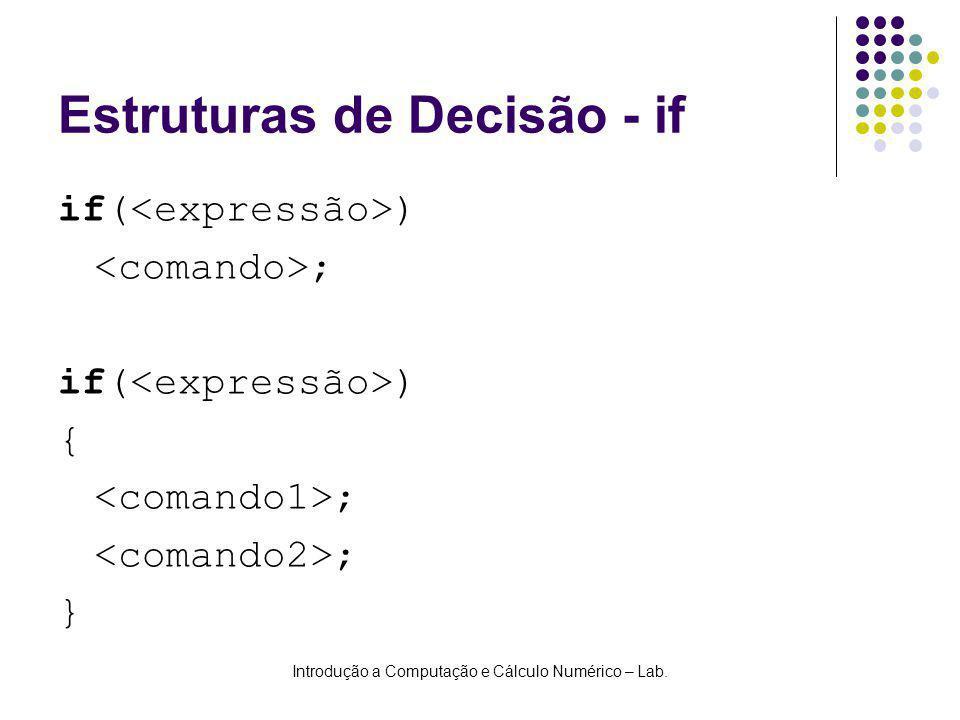 Introdução a Computação e Cálculo Numérico – Lab. Estruturas de Decisão - if if( ) ; if( ) { ; }
