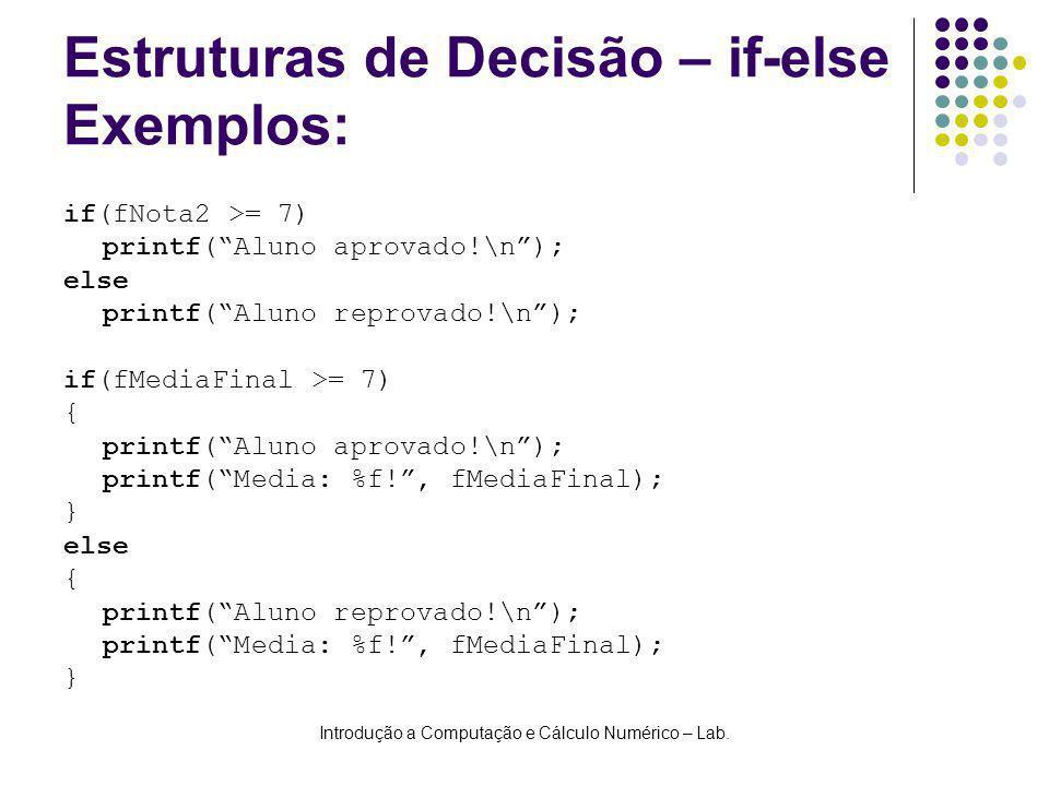 Introdução a Computação e Cálculo Numérico – Lab. Estruturas de Decisão – if-else Exemplos: if(fNota2 >= 7) printf(Aluno aprovado!\n); else printf(Alu