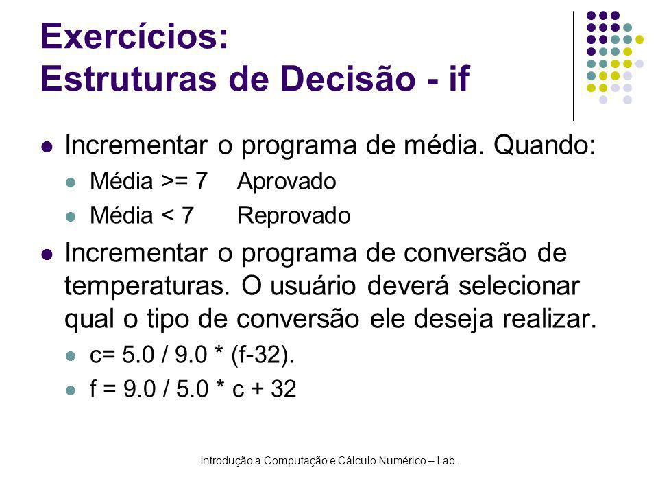 Introdução a Computação e Cálculo Numérico – Lab. Exercícios: Estruturas de Decisão - if Incrementar o programa de média. Quando: Média >= 7Aprovado M
