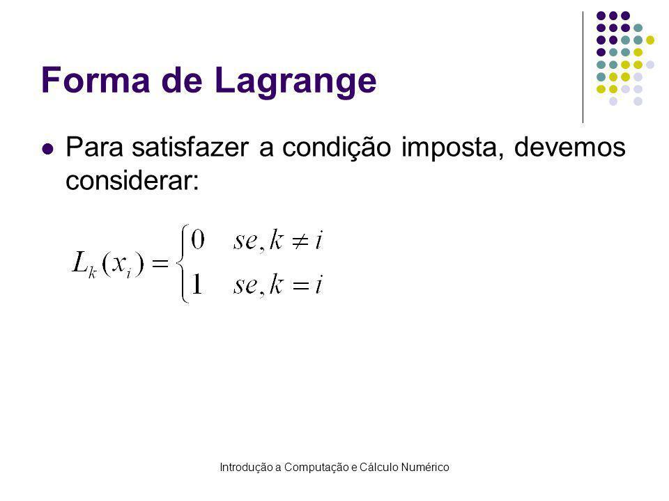 Introdução a Computação e Cálculo Numérico Forma de Lagrange Para satisfazer a condição imposta, devemos considerar: