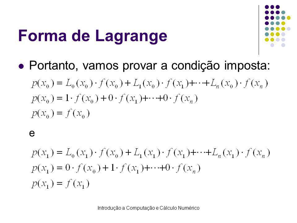 Introdução a Computação e Cálculo Numérico Forma de Lagrange Portanto, vamos provar a condição imposta: e