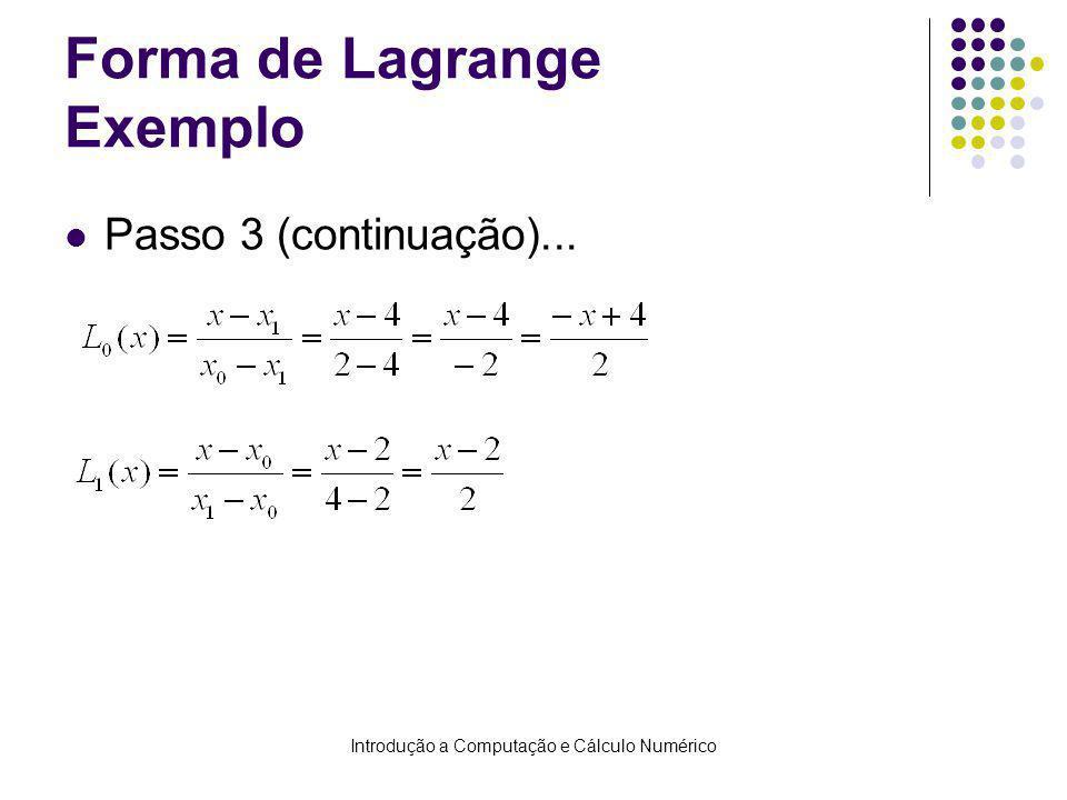 Introdução a Computação e Cálculo Numérico Forma de Lagrange Exemplo Passo 3 (continuação)...
