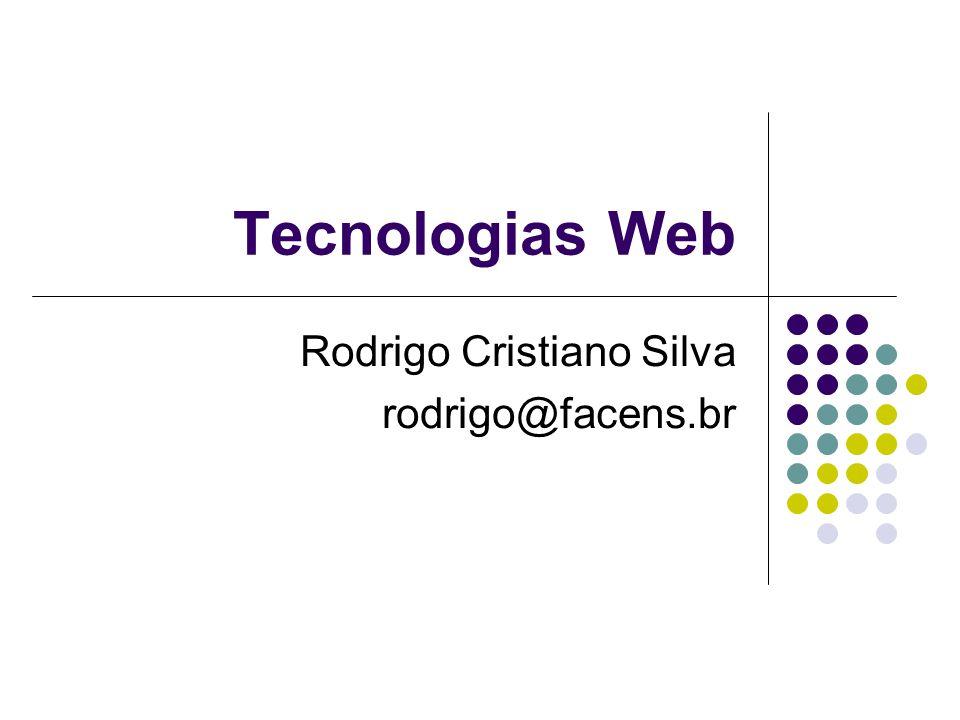 Tecnologias Web Rodrigo Cristiano Silva rodrigo@facens.br