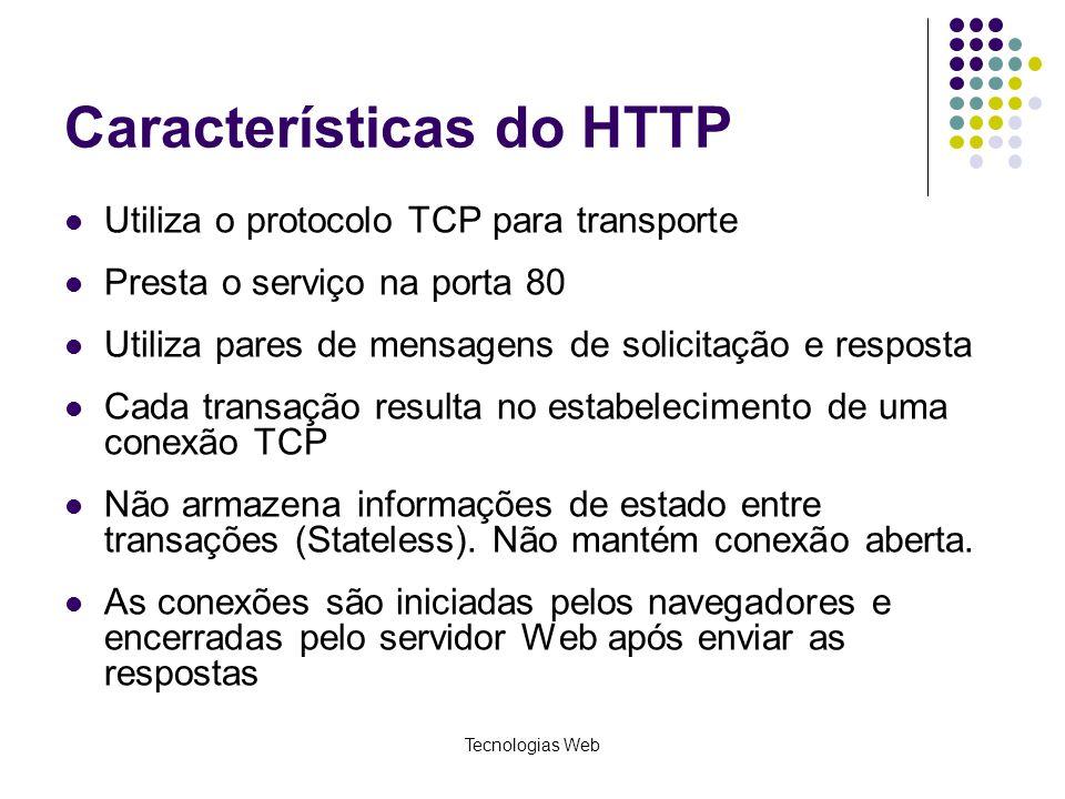 Tecnologias Web Características do HTTP Utiliza o protocolo TCP para transporte Presta o serviço na porta 80 Utiliza pares de mensagens de solicitação