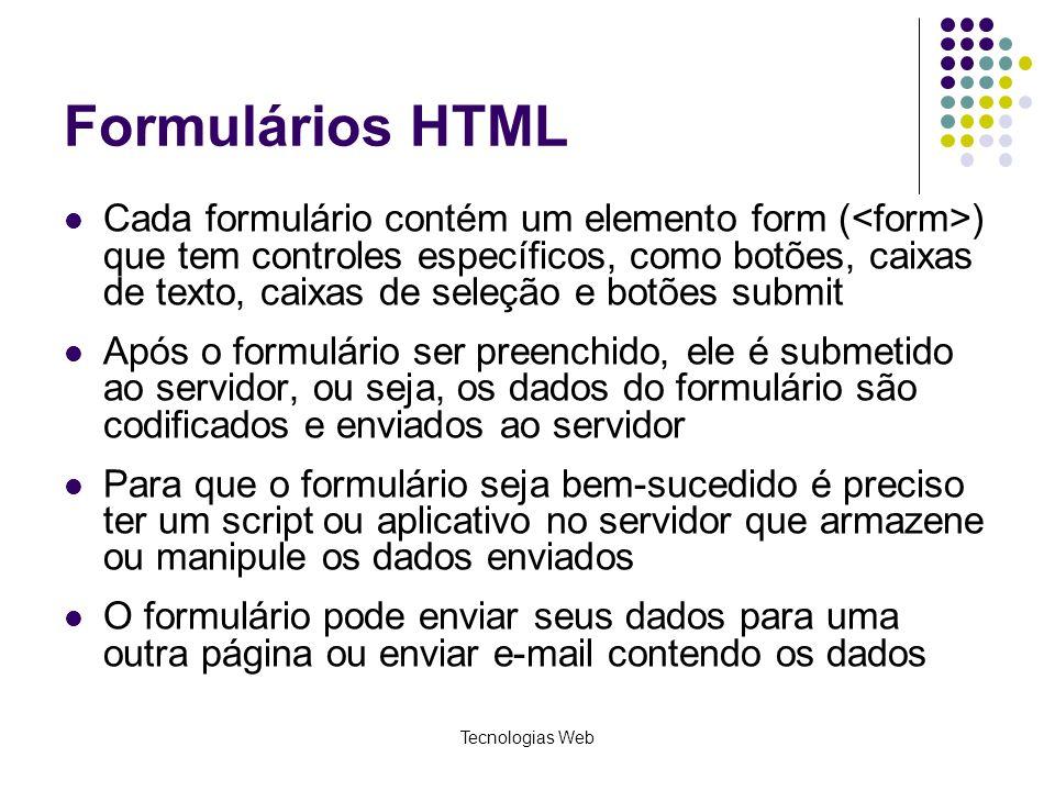 Tecnologias Web Formulários HTML Cada formulário contém um elemento form ( ) que tem controles específicos, como botões, caixas de texto, caixas de se