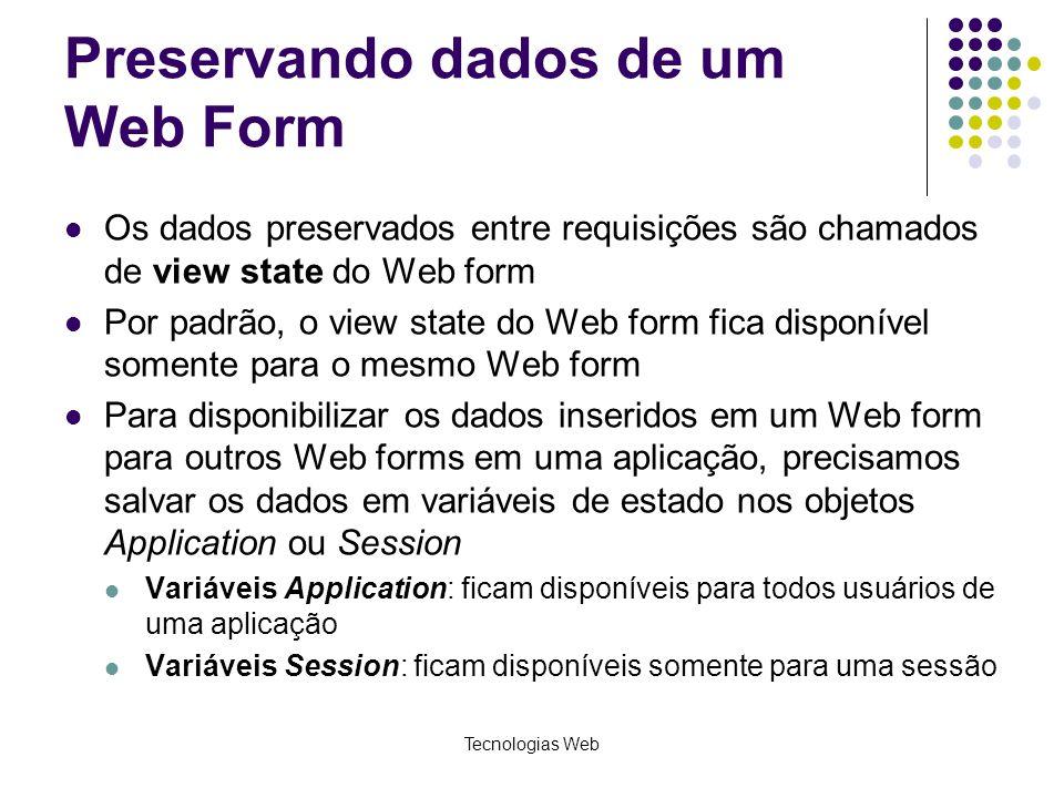 Tecnologias Web Preservando dados de um Web Form Os dados preservados entre requisições são chamados de view state do Web form Por padrão, o view stat