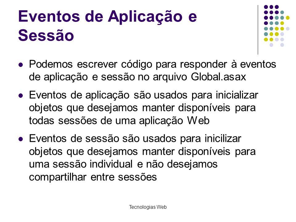 Tecnologias Web Eventos de Aplicação e Sessão Podemos escrever código para responder à eventos de aplicação e sessão no arquivo Global.asax Eventos de
