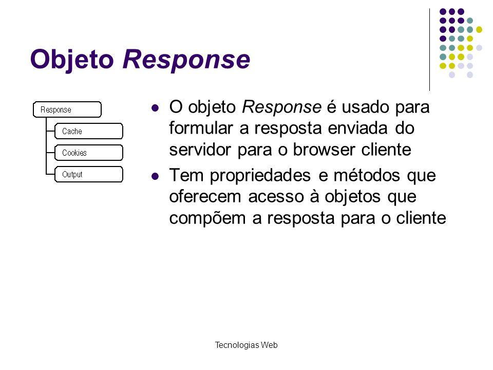 Tecnologias Web Objeto Response O objeto Response é usado para formular a resposta enviada do servidor para o browser cliente Tem propriedades e métod