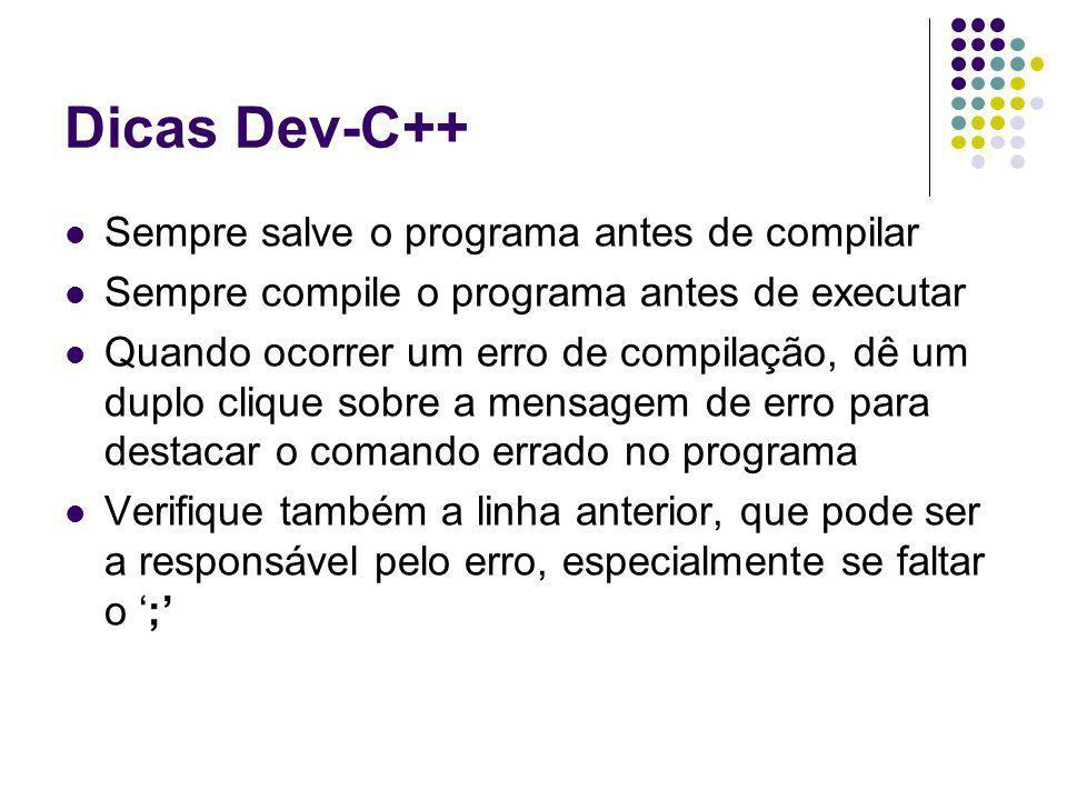 Dicas Dev-C++ Sempre salve o programa antes de compilar Sempre compile o programa antes de executar Quando ocorrer um erro de compilação, dê um duplo
