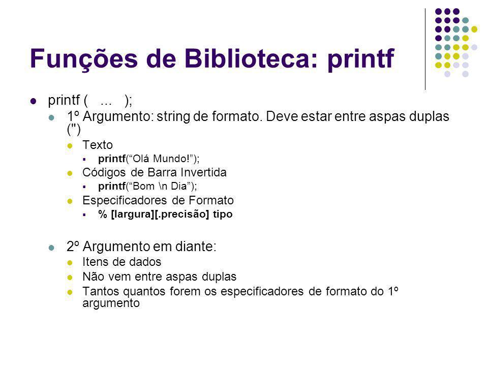 Funções de Biblioteca: printf printf (... ); 1º Argumento: string de formato. Deve estar entre aspas duplas (