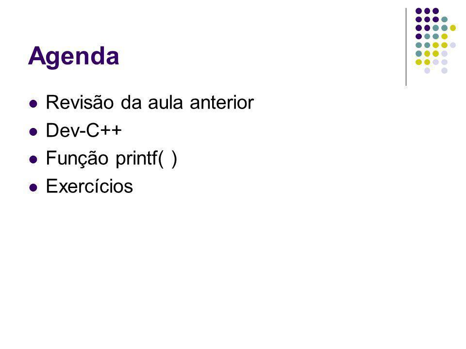 Agenda Revisão da aula anterior Dev-C++ Função printf( ) Exercícios