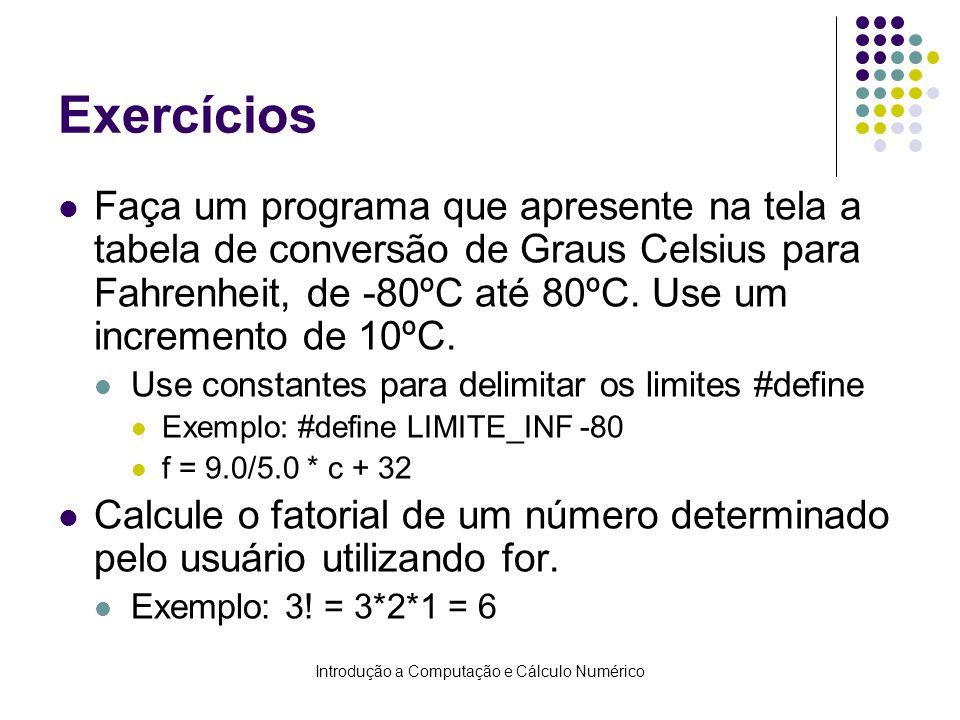 Introdução a Computação e Cálculo Numérico Exercícios Faça um programa que apresente na tela a tabela de conversão de Graus Celsius para Fahrenheit, de -80ºC até 80ºC.