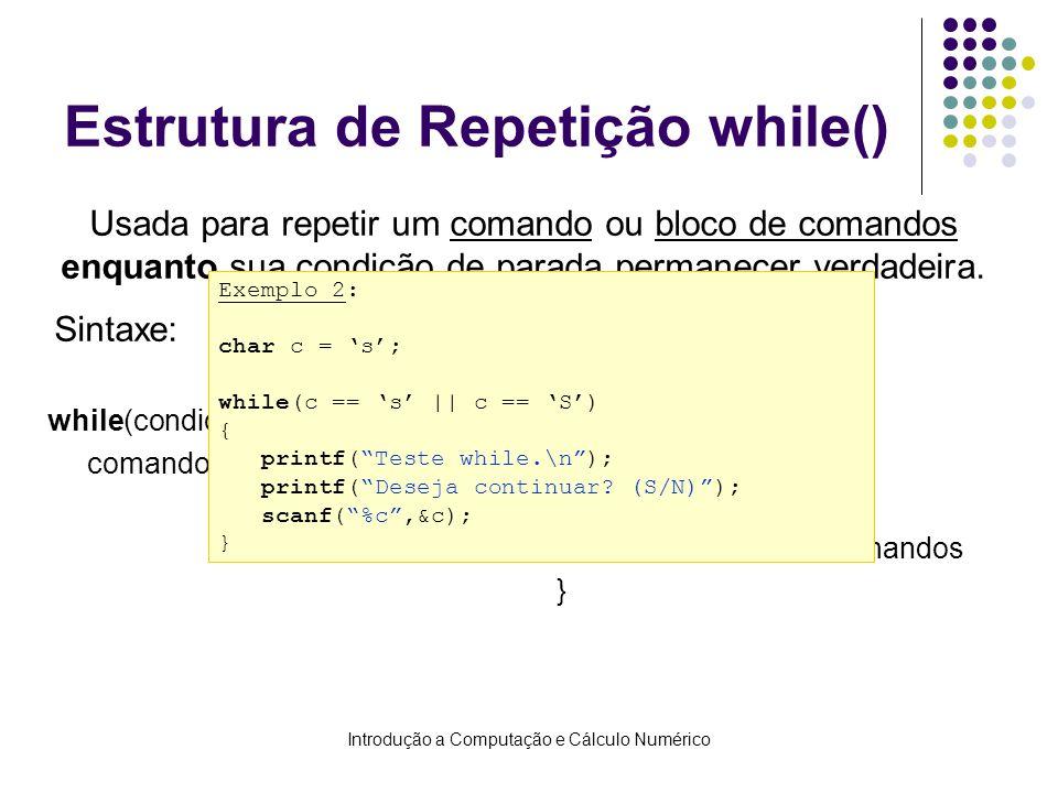 Introdução a Computação e Cálculo Numérico Estrutura de Repetição while() while(condição) comando; while(condição) { comando1;//Bloco comando2;//de co