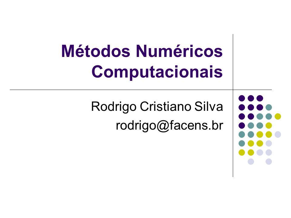 Métodos Numéricos Computacionais Rodrigo Cristiano Silva rodrigo@facens.br