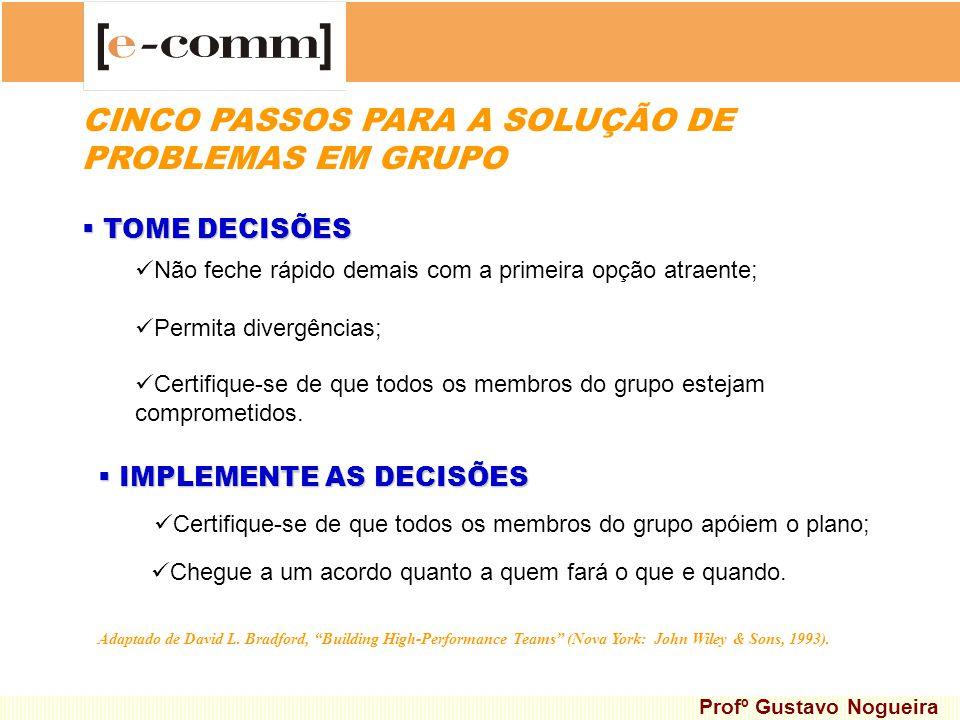 Não feche rápido demais com a primeira opção atraente; Permita divergências; TOME DECISÕES TOME DECISÕES Certifique-se de que todos os membros do grup
